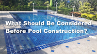 What Should Be Considered Before Pool Construction?-swimming pool construction tips, pool tiles wholesale, pool tile for sale